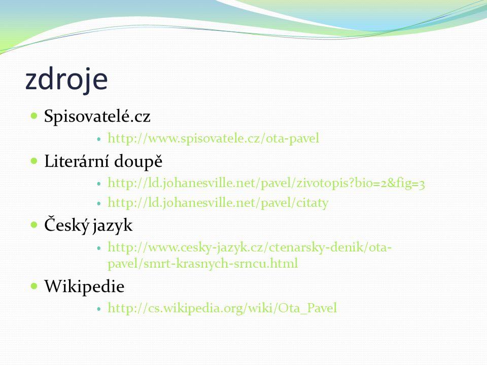 zdroje Spisovatelé.cz Literární doupě Český jazyk Wikipedie