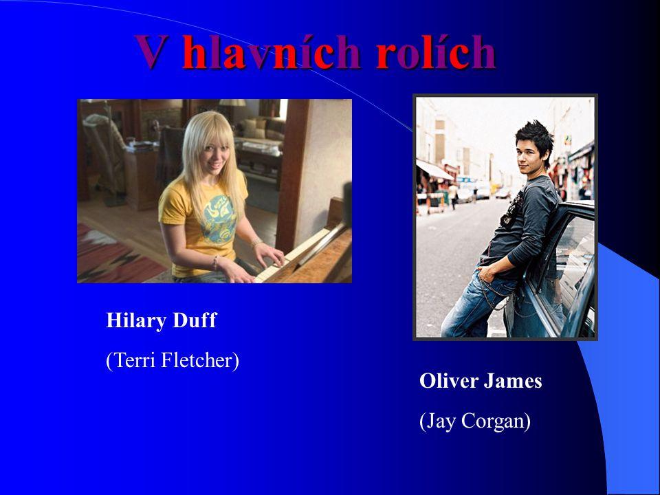 V hlavních rolích Hilary Duff (Terri Fletcher) Oliver James