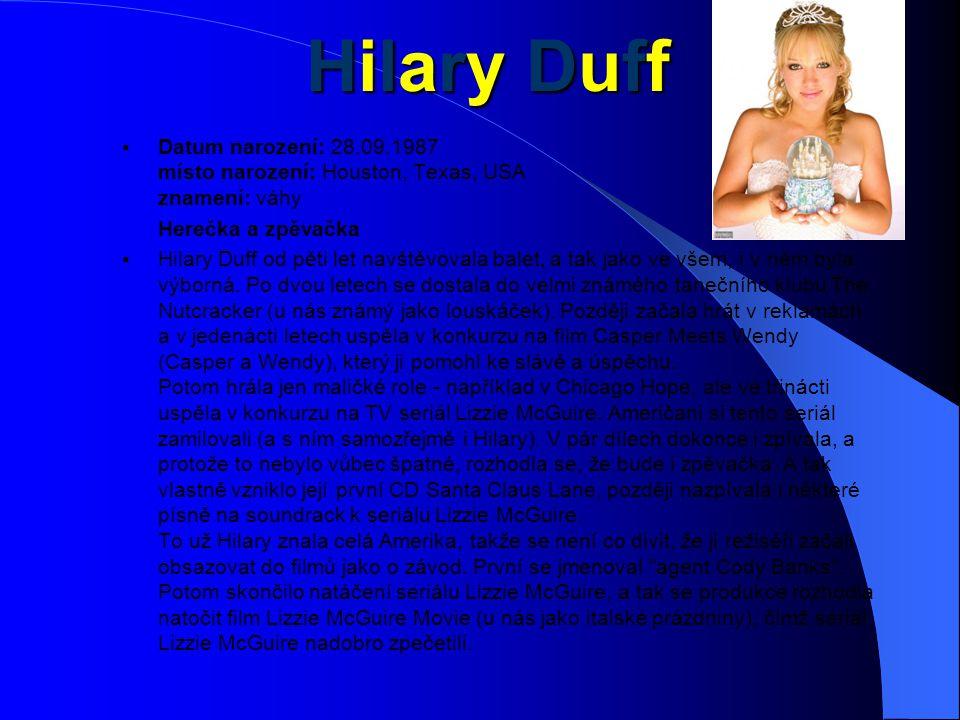 Hilary Duff Datum narození: 28.09.1987 místo narození: Houston, Texas, USA znamení: váhy. Herečka a zpěvačka.