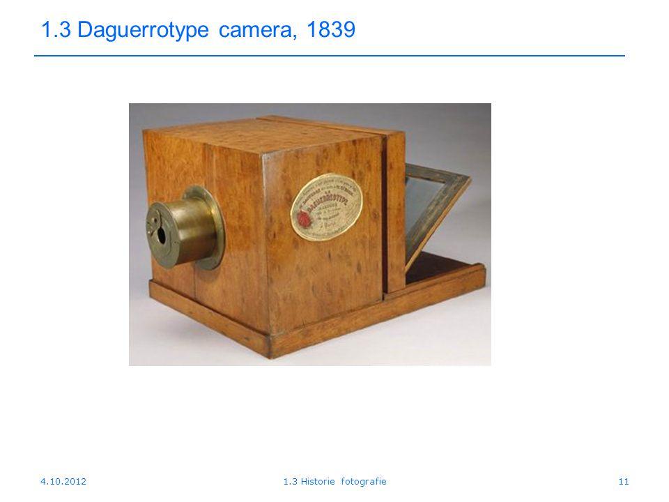 1.3 Daguerrotype camera, 1839 4.10.2012 1.3 Historie fotografie