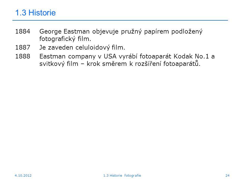 1.3 Historie 1884 George Eastman objevuje pružný papírem podložený fotografický film. 1887 Je zaveden celuloidový film.