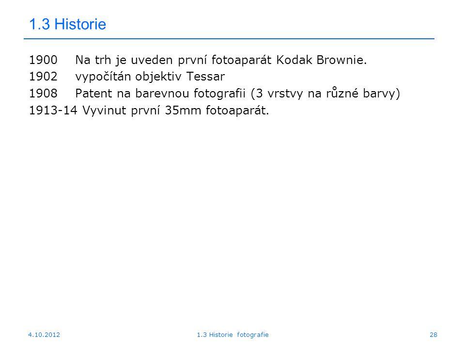 1.3 Historie 1900 Na trh je uveden první fotoaparát Kodak Brownie.