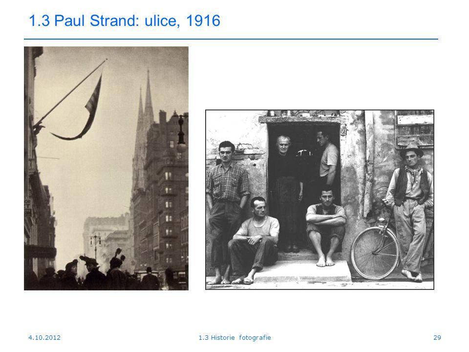 1.3 Paul Strand: ulice, 1916 4.10.2012 1.3 Historie fotografie
