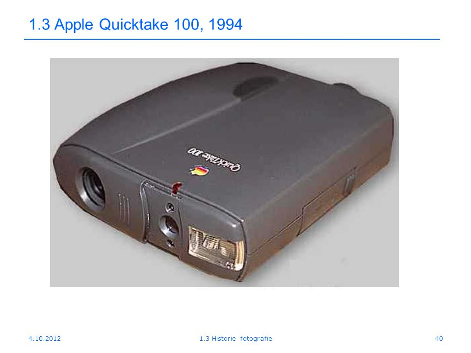 1.3 Apple Quicktake 100, 1994 4.10.2012 1.3 Historie fotografie