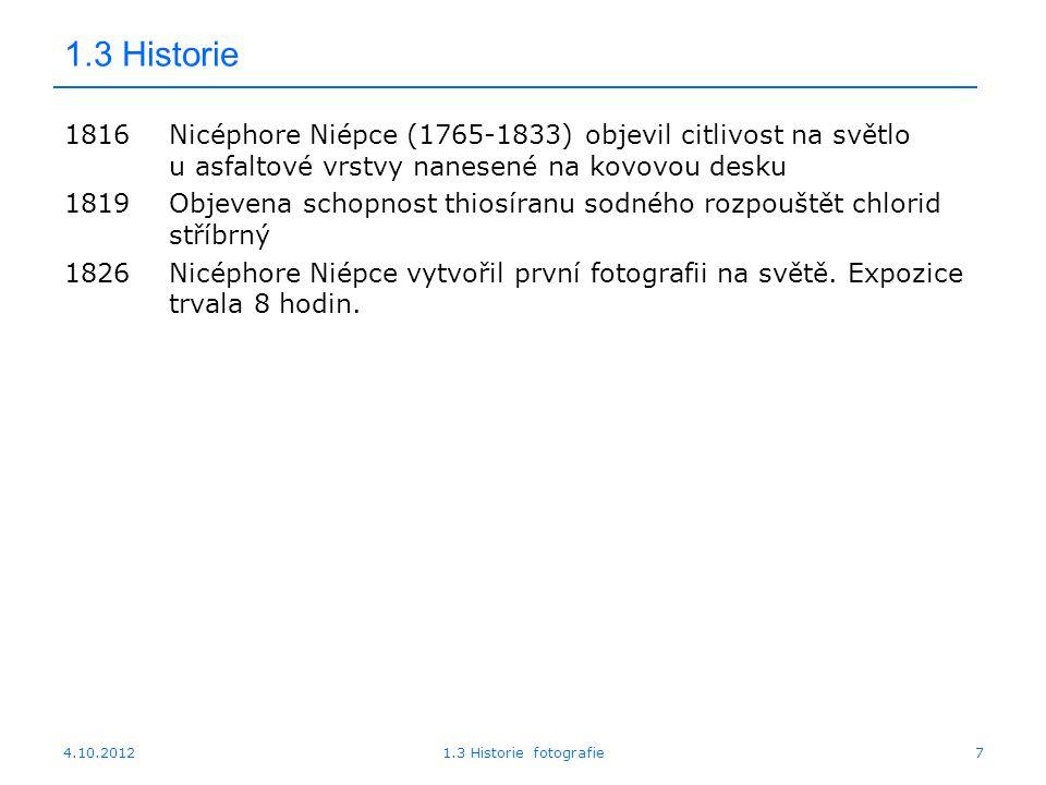 1.3 Historie 1816 Nicéphore Niépce (1765-1833) objevil citlivost na světlo u asfaltové vrstvy nanesené na kovovou desku.