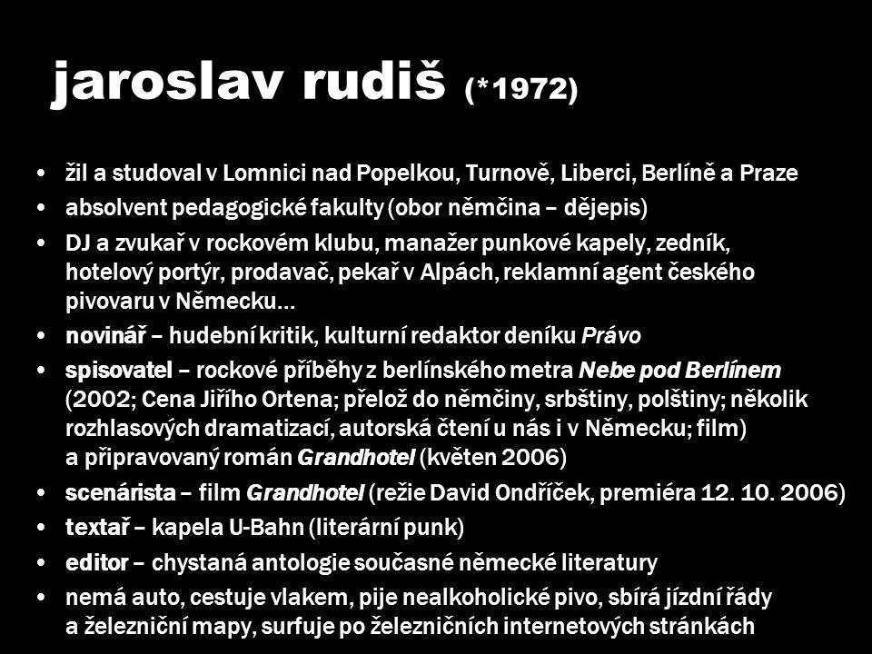 jaroslav rudiš (*1972) žil a studoval v Lomnici nad Popelkou, Turnově, Liberci, Berlíně a Praze.