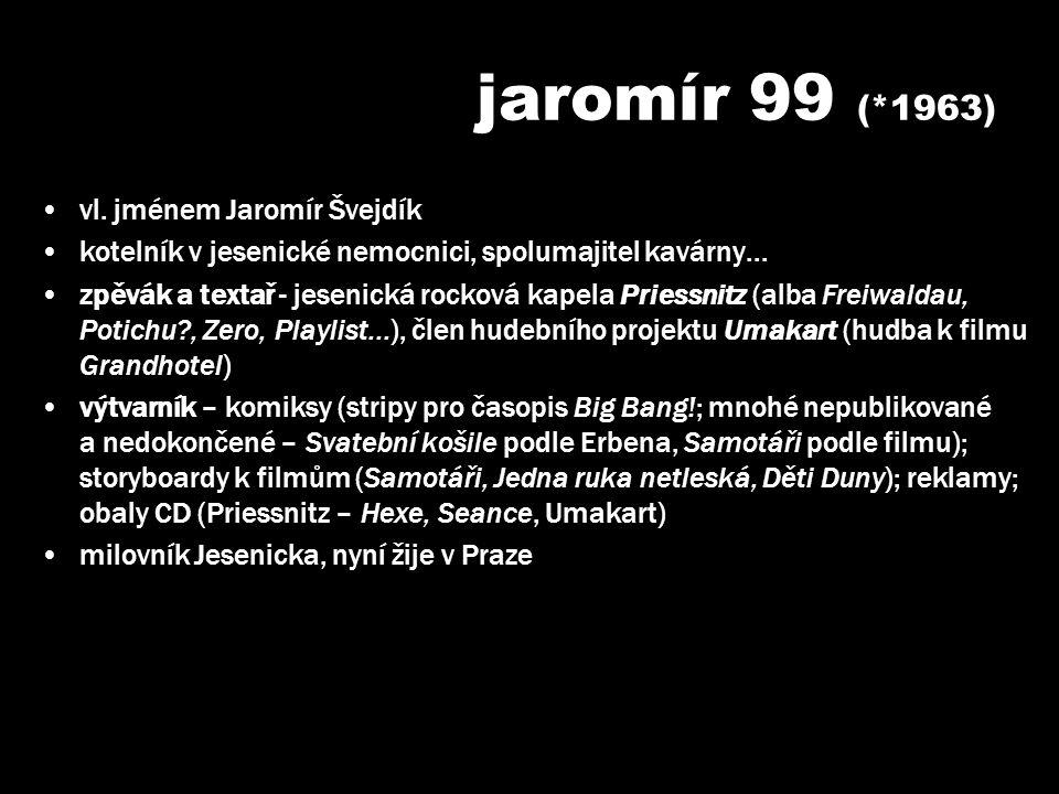 jaromír 99 (*1963) vl. jménem Jaromír Švejdík