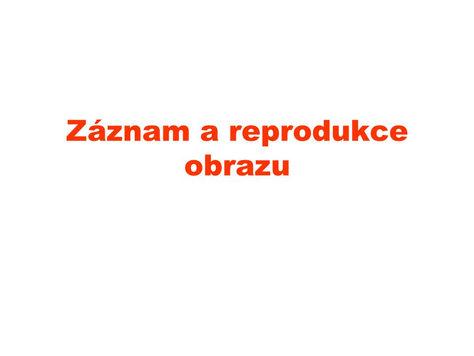 Záznam a reprodukce obrazu
