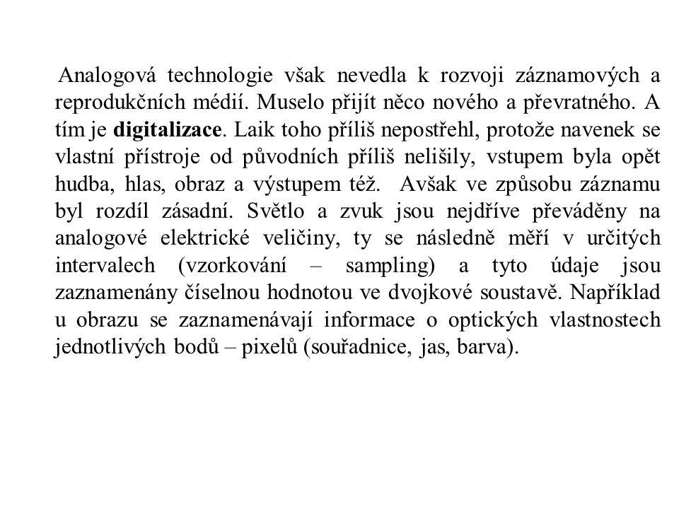 Analogová technologie však nevedla k rozvoji záznamových a reprodukčních médií.