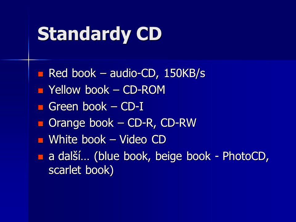 Standardy CD Red book – audio-CD, 150KB/s Yellow book – CD-ROM