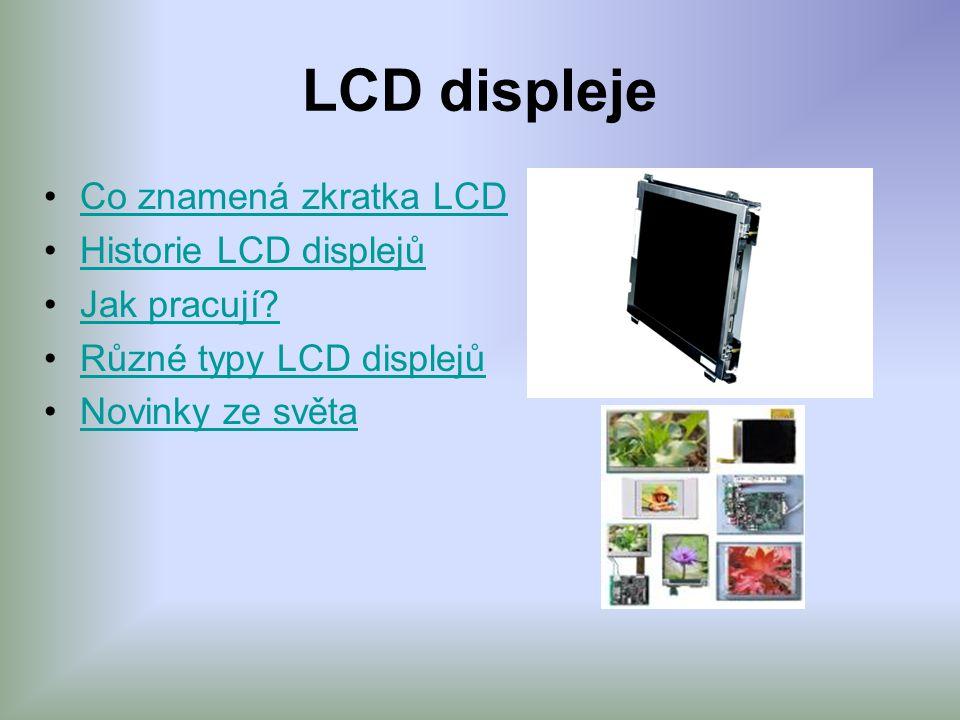 LCD displeje Co znamená zkratka LCD Historie LCD displejů Jak pracují
