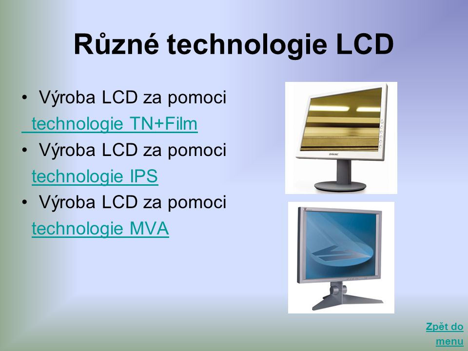 Různé technologie LCD Výroba LCD za pomoci technologie TN+Film