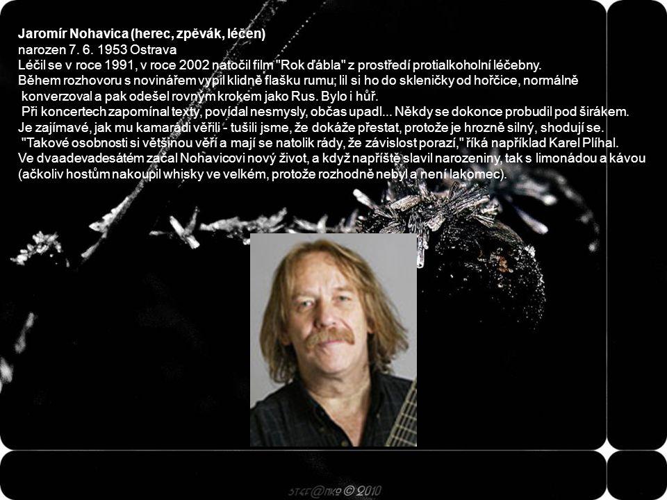 Jaromír Nohavica (herec, zpěvák, léčen) narozen 7. 6. 1953 Ostrava