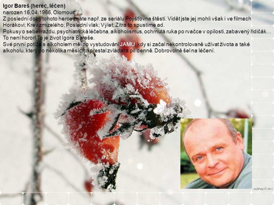 Igor Bareš (herec, léčen) narozen 16.04.1966, Olomouc