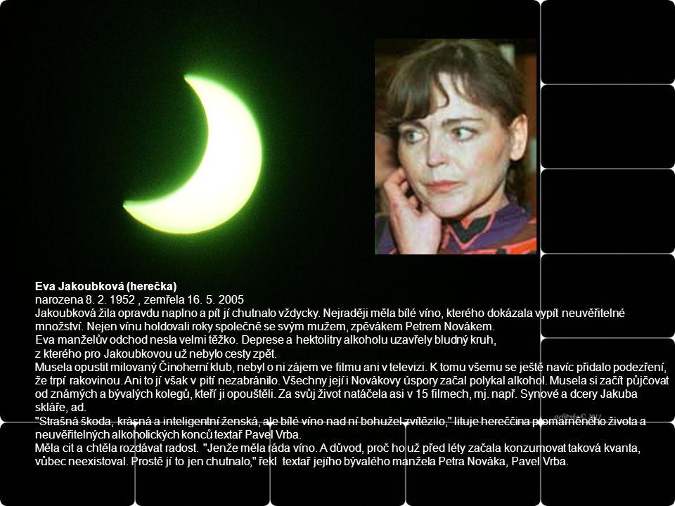 Eva Jakoubková (herečka) narozena 8. 2. 1952 , zemřela 16. 5. 2005