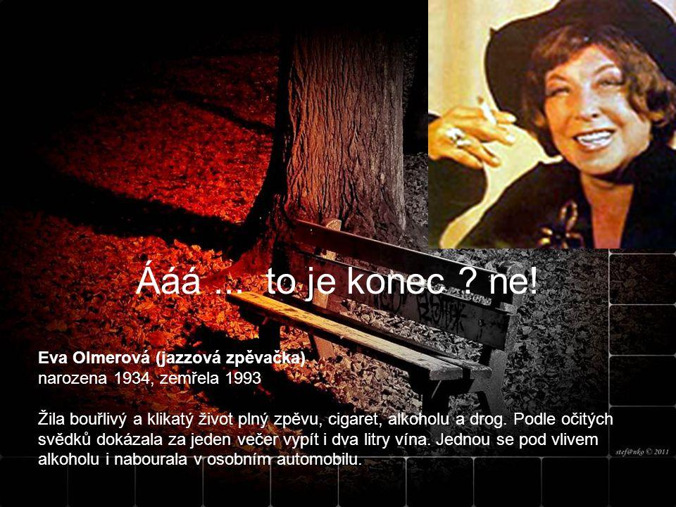 Ááá ... to je konec ne! Eva Olmerová (jazzová zpěvačka) narozena 1934, zemřela 1993
