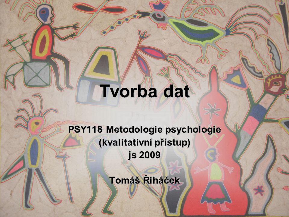 PSY118 Metodologie psychologie (kvalitativní přístup)