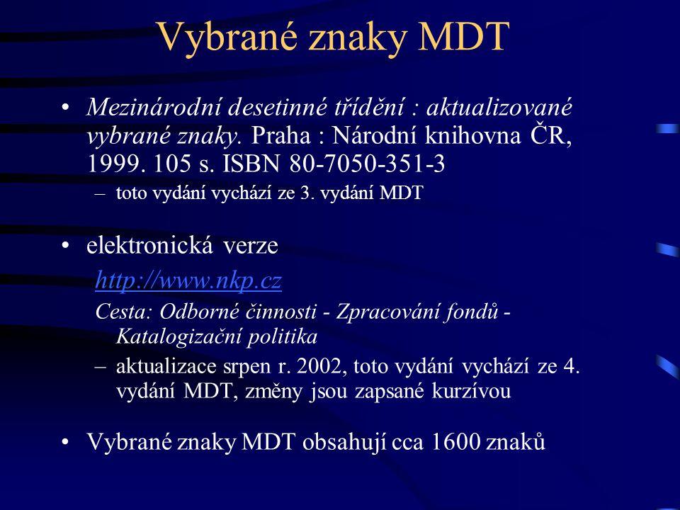 Vybrané znaky MDT Mezinárodní desetinné třídění : aktualizované vybrané znaky. Praha : Národní knihovna ČR, 1999. 105 s. ISBN 80-7050-351-3.