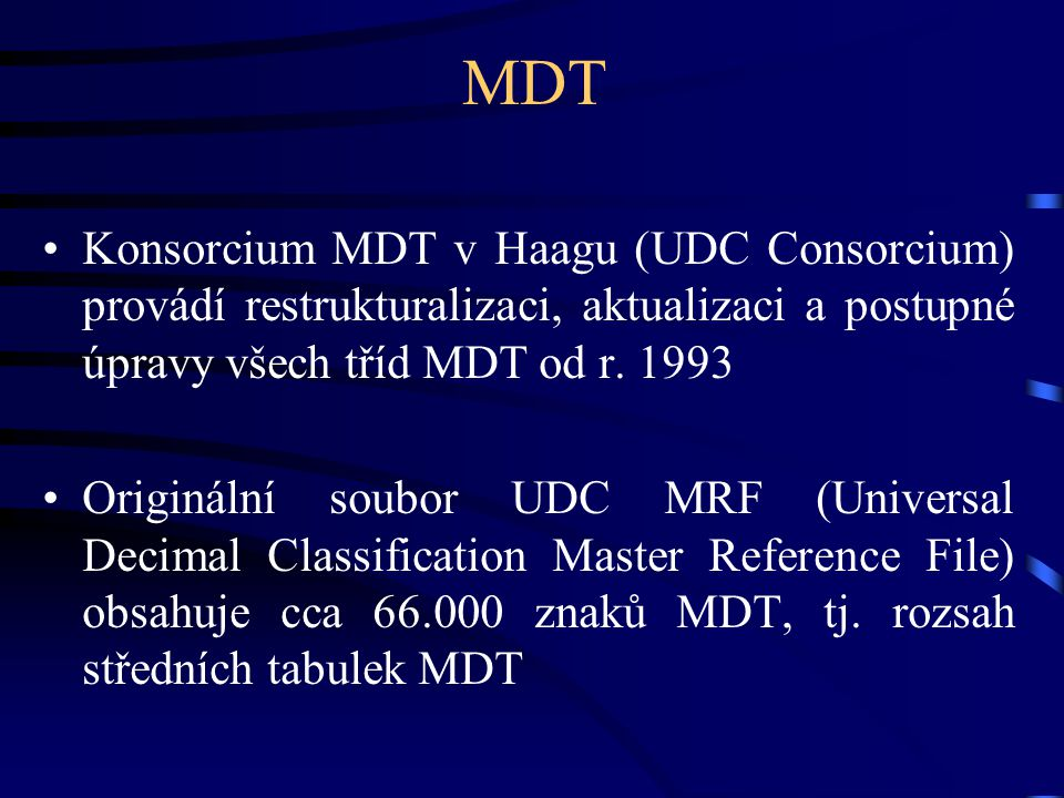 MDT Konsorcium MDT v Haagu (UDC Consorcium) provádí restrukturalizaci, aktualizaci a postupné úpravy všech tříd MDT od r. 1993.
