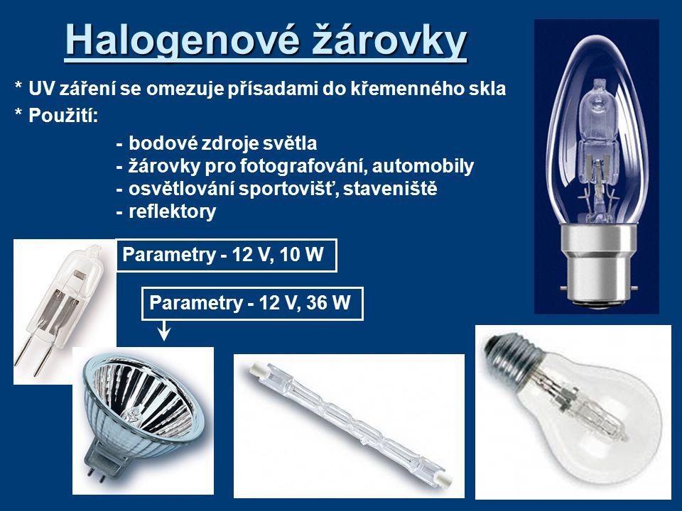 Halogenové žárovky * UV záření se omezuje přísadami do křemenného skla