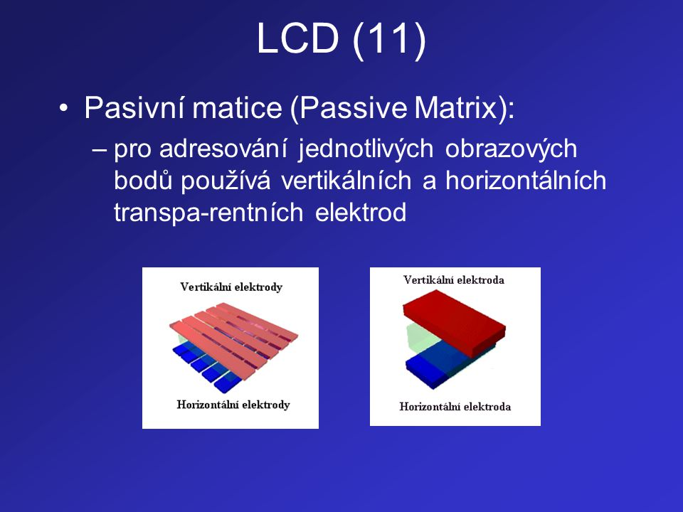 LCD (11) Pasivní matice (Passive Matrix):
