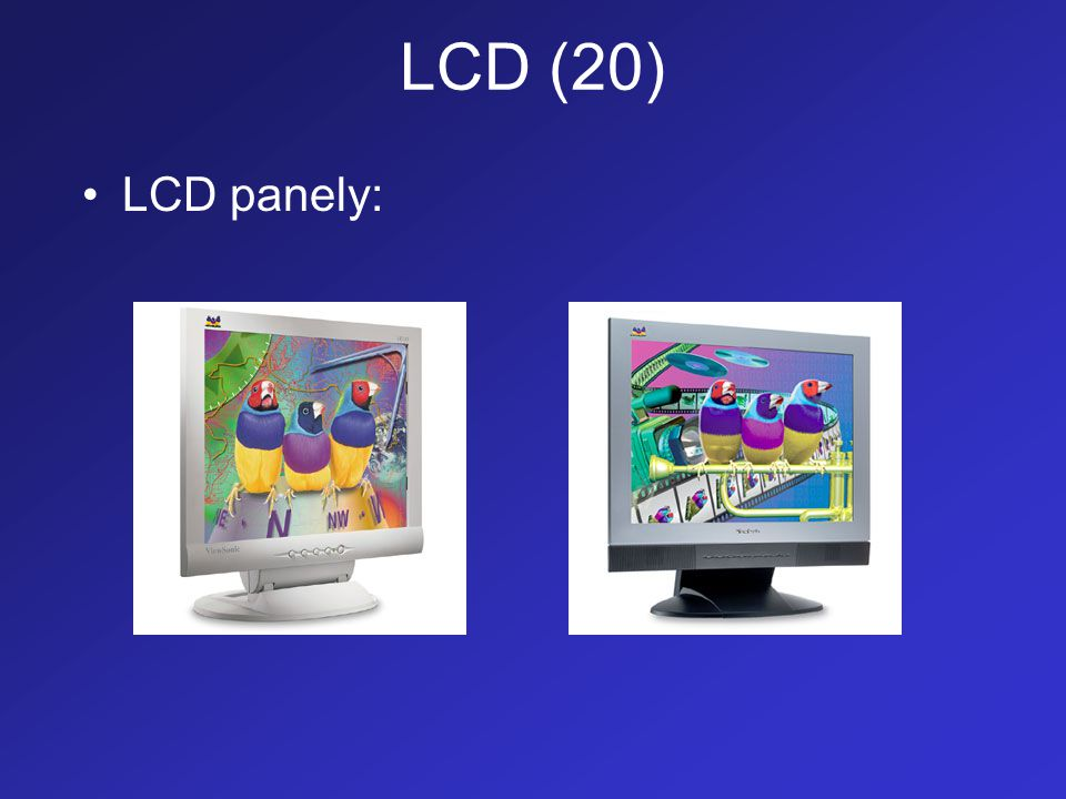 LCD (20) LCD panely: