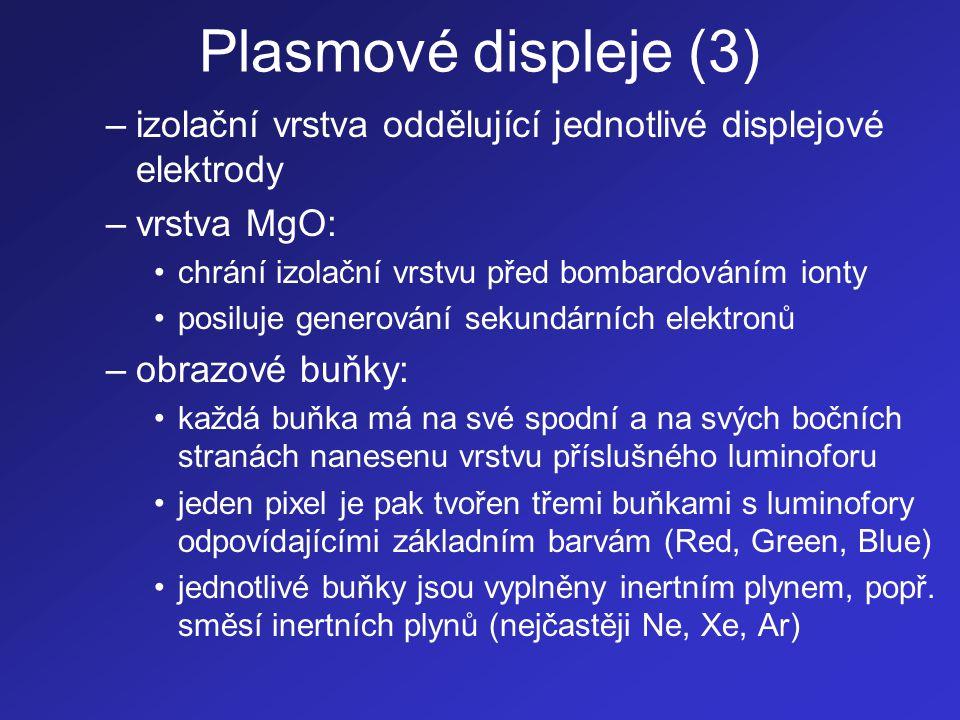 Plasmové displeje (3) izolační vrstva oddělující jednotlivé displejové elektrody. vrstva MgO: chrání izolační vrstvu před bombardováním ionty.