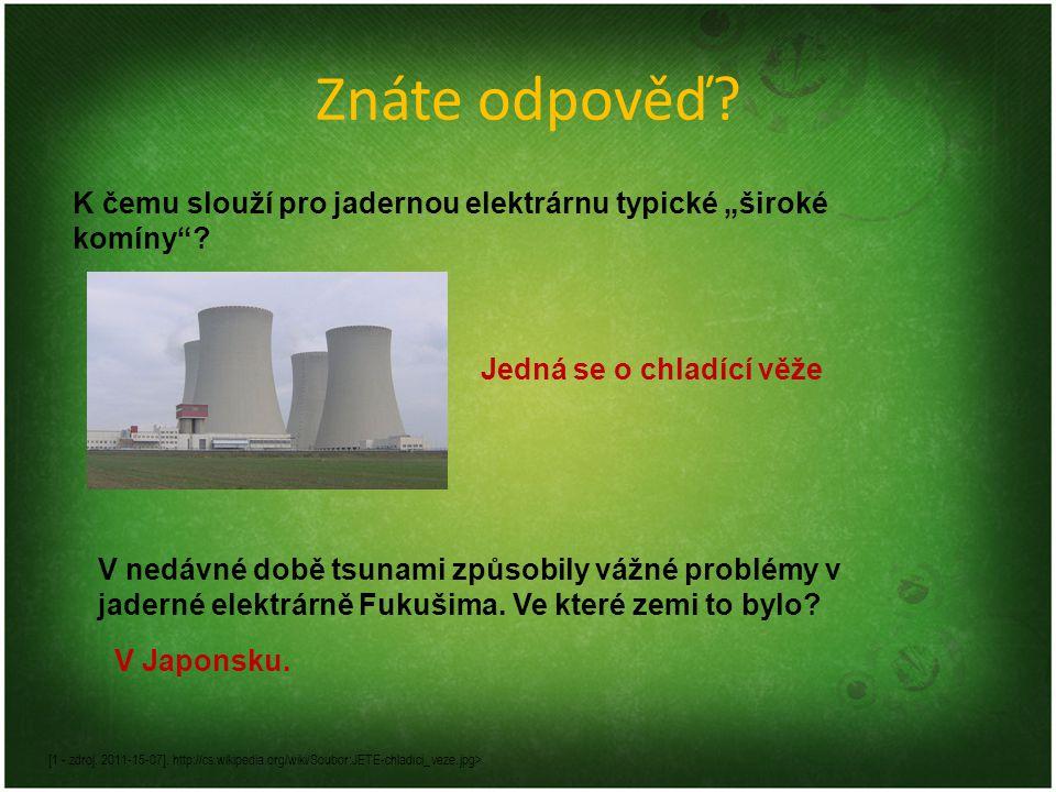 """Znáte odpověď K čemu slouží pro jadernou elektrárnu typické """"široké komíny Jedná se o chladící věže."""