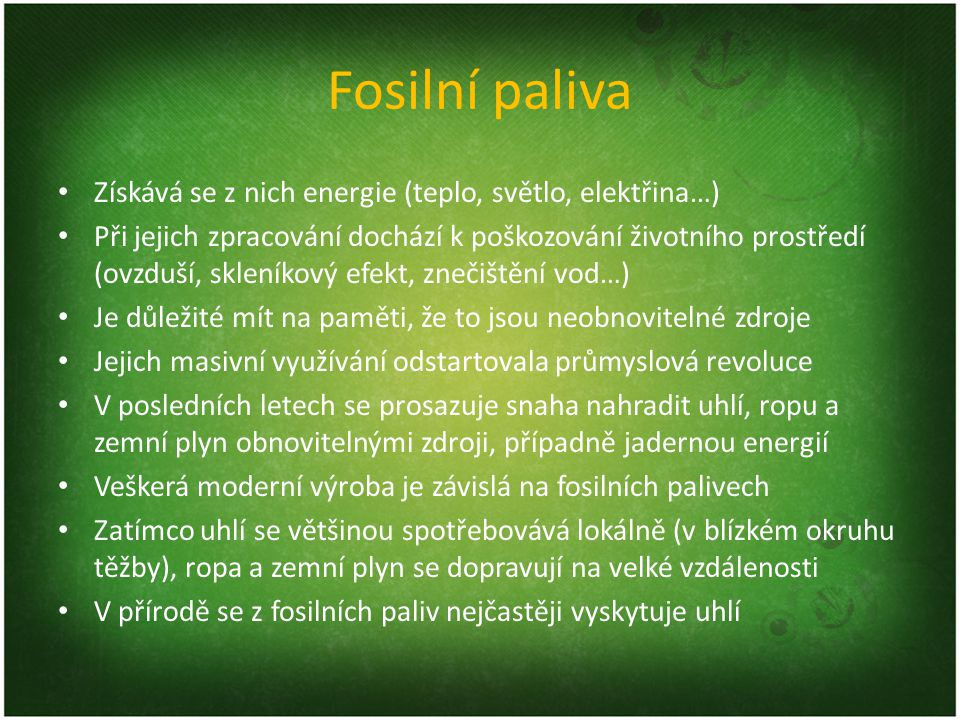 Fosilní paliva Získává se z nich energie (teplo, světlo, elektřina…)