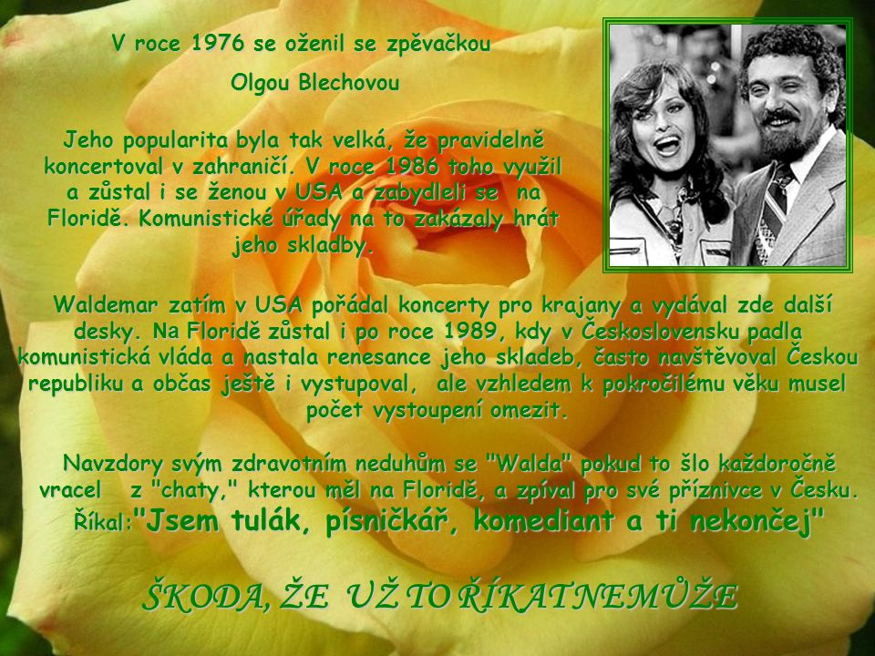 V roce 1976 se oženil se zpěvačkou ŠKODA, ŽE UŽ TO ŘÍKAT NEMŮŽE