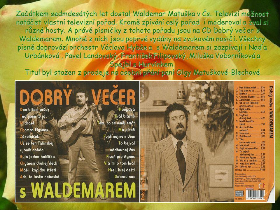 Začátkem sedmdesátých let dostal Waldemar Matuška v Čs