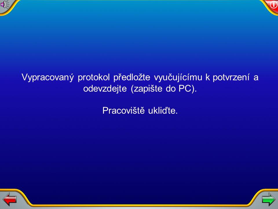 Vypracovaný protokol předložte vyučujícímu k potvrzení a odevzdejte (zapište do PC).