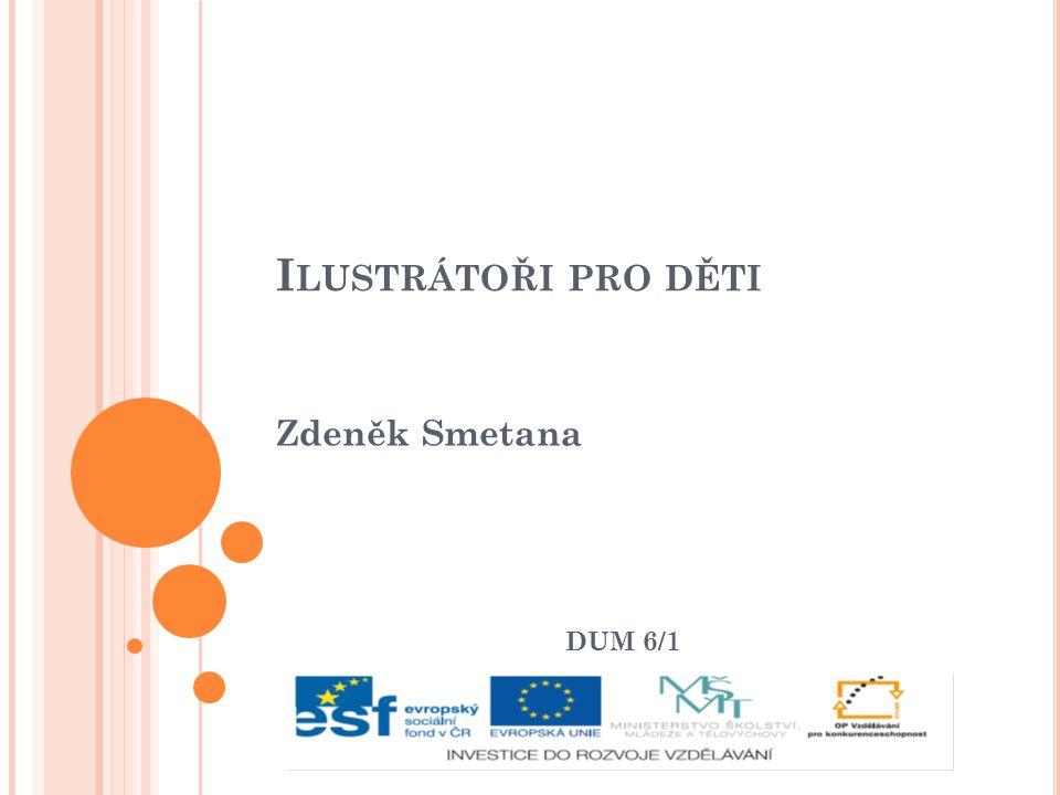 Ilustrátoři pro děti Zdeněk Smetana DUM 6/1