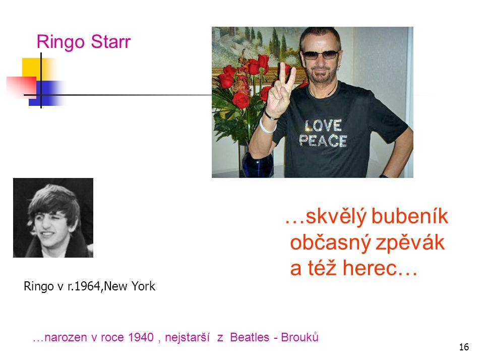…skvělý bubeník občasný zpěvák a též herec… Ringo Starr