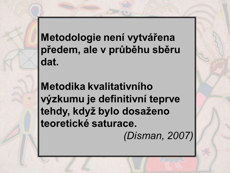 Metodologie není vytvářena předem, ale v průběhu sběru dat.