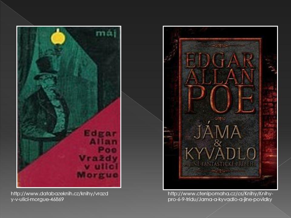 http://www.databazeknih.cz/knihy/vrazdy-v-ulici-morgue-46869 http://www.ctenipomaha.cz/cs/Knihy/Knihy-pro-6-9-tridu/Jama-a-kyvadlo-a-jine-povidky.