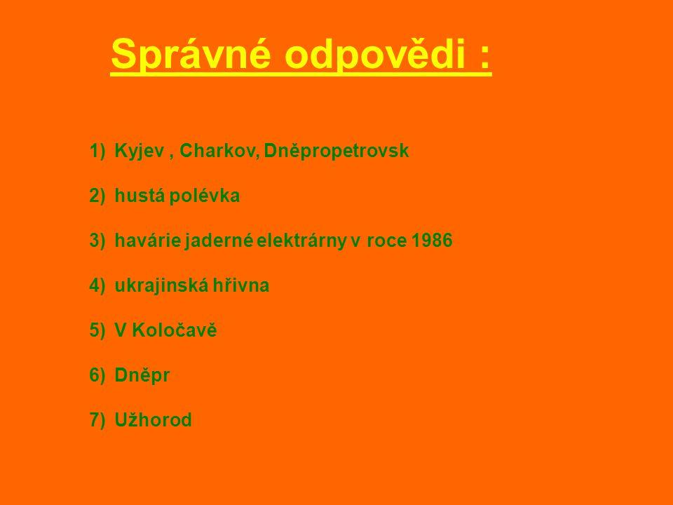 Správné odpovědi : Kyjev , Charkov, Dněpropetrovsk hustá polévka