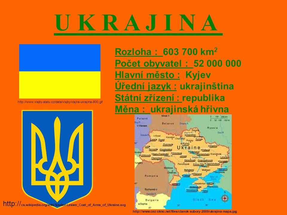U K R A J I N A Rozloha : 603 700 km2 Počet obyvatel : 52 000 000