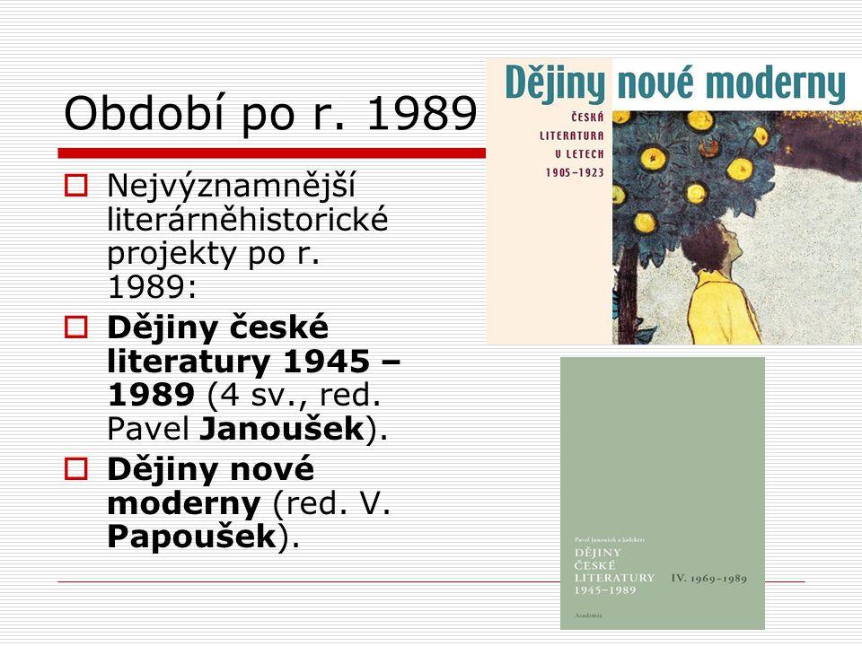Období po r. 1989 Nejvýznamnější literárněhistorické projekty po r. 1989: Dějiny české literatury 1945 – 1989 (4 sv., red. Pavel Janoušek).