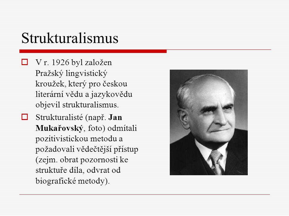 Strukturalismus V r. 1926 byl založen Pražský lingvistický kroužek, který pro českou literární vědu a jazykovědu objevil strukturalismus.