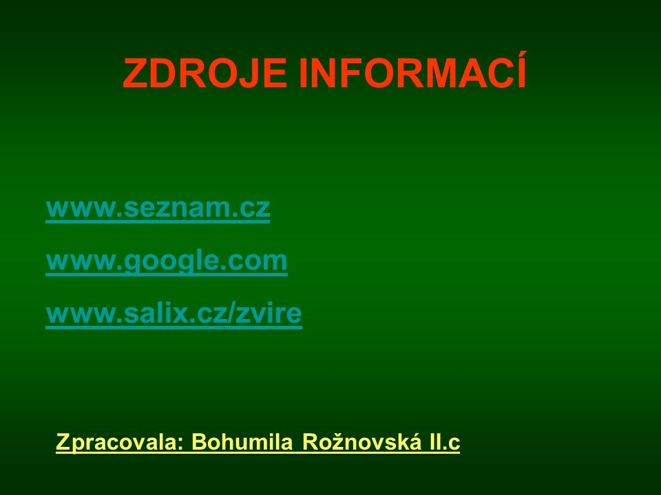 ZDROJE INFORMACÍ www.seznam.cz www.google.com www.salix.cz/zvire