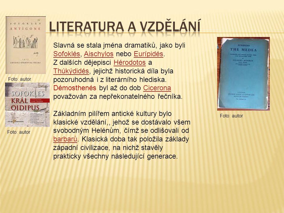 literatura a vzdělání Slavná se stala jména dramatiků, jako byli Sofoklés, Aischylos nebo Eurípidés.