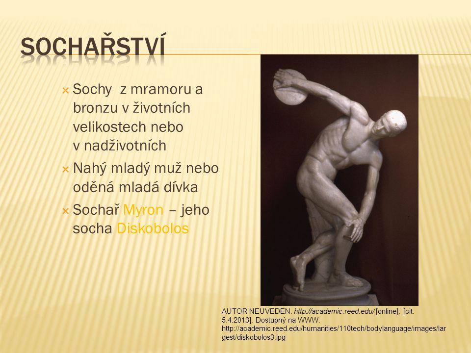 Sochařství Sochy z mramoru a bronzu v životních velikostech nebo v nadživotních. Nahý mladý muž nebo oděná mladá dívka.