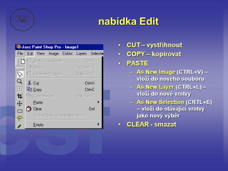 nabídka Edit CUT – vystřihnout COPY – kopírovat PASTE CLEAR - smazat