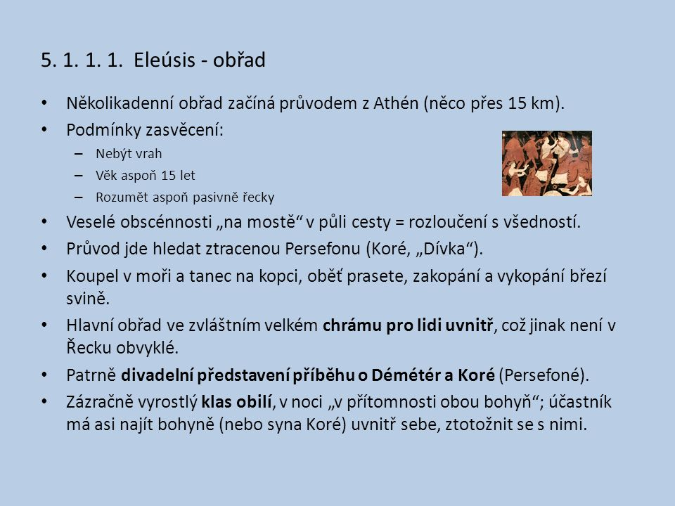5. 1. 1. 1. Eleúsis - obřad Několikadenní obřad začíná průvodem z Athén (něco přes 15 km). Podmínky zasvěcení: