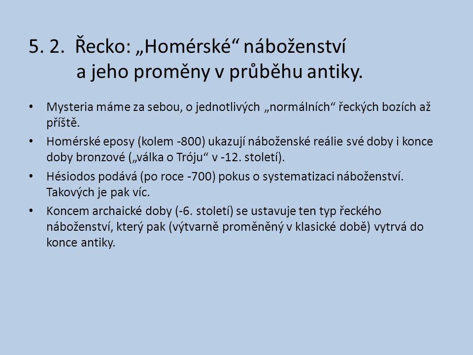 """5. 2. Řecko: """"Homérské náboženství a jeho proměny v průběhu antiky."""