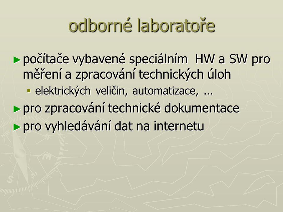 odborné laboratoře počítače vybavené speciálním HW a SW pro měření a zpracování technických úloh. elektrických veličin, automatizace, ...
