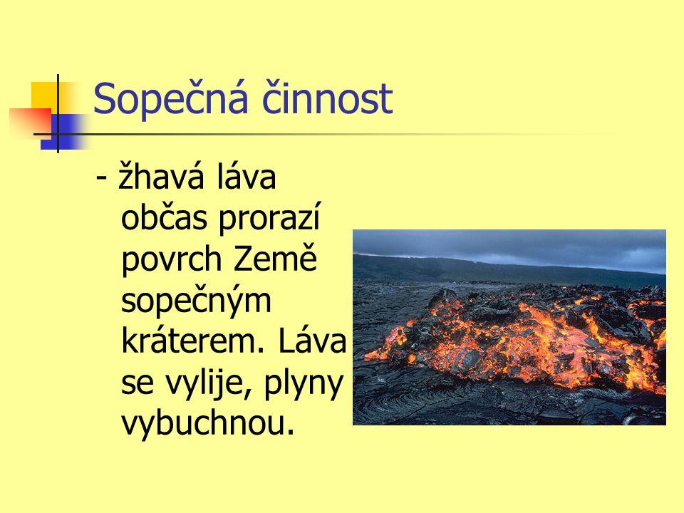 Sopečná činnost - žhavá láva občas prorazí povrch Země sopečným kráterem.
