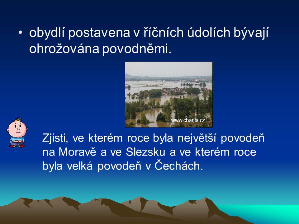 obydlí postavena v říčních údolích bývají ohrožována povodněmi.