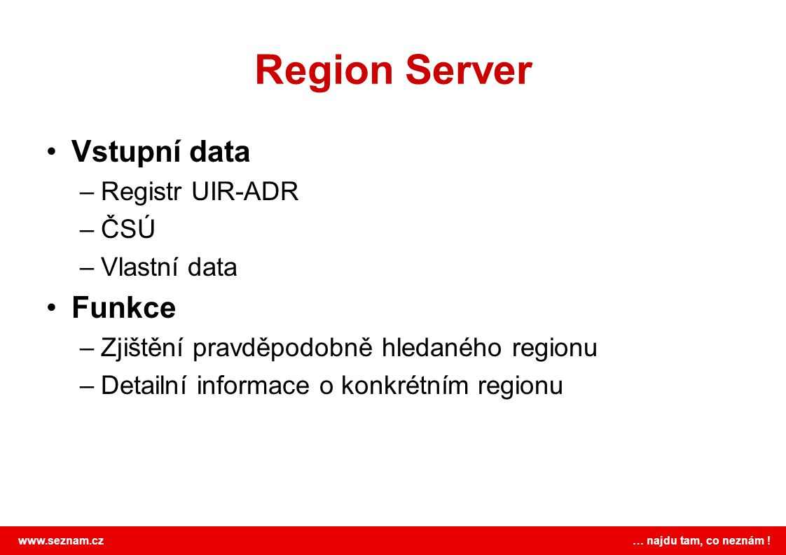Region Server Vstupní data Funkce Registr UIR-ADR ČSÚ Vlastní data